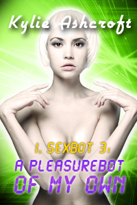 I, Sexbot 3 - A Pleasurebot of my Own