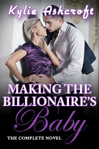 Making the Billionaire's Baby - The Complete Novel Erotic Romance